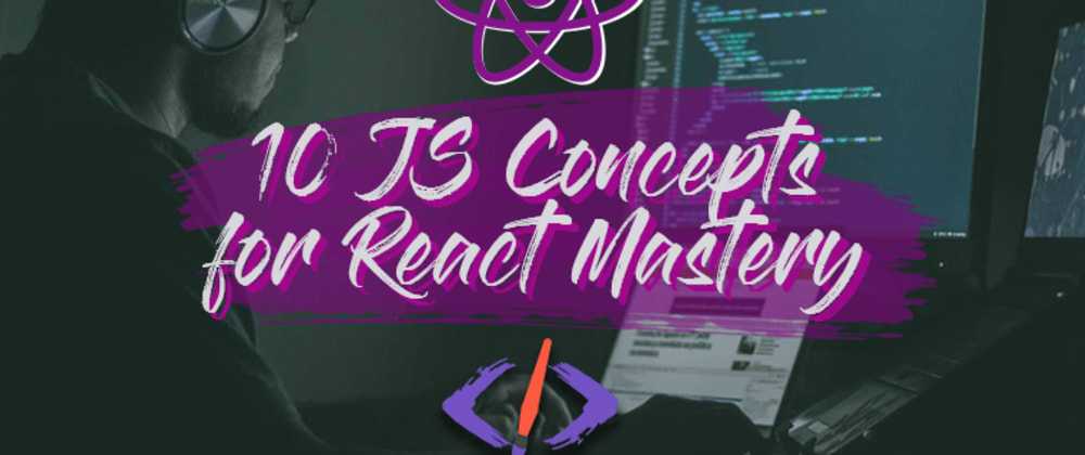 Cover image for 10 JavaScript Concepts You Need to Master React (+ Cheatsheet)