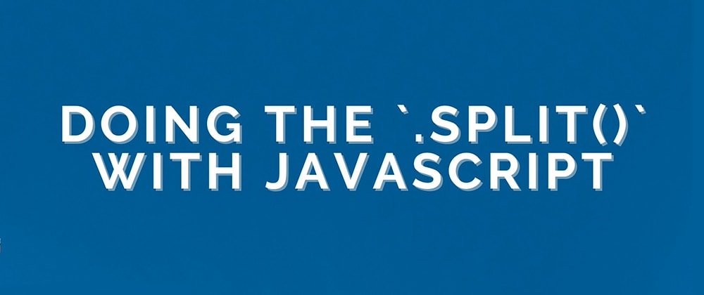 Cover image for Doing the `.split()` with Javascript