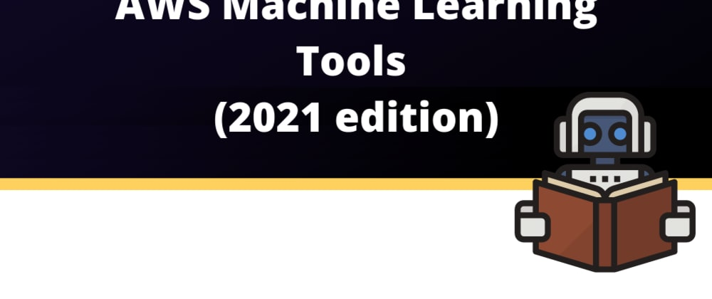 Cover image for AWS Machine Learning Tools in 2021