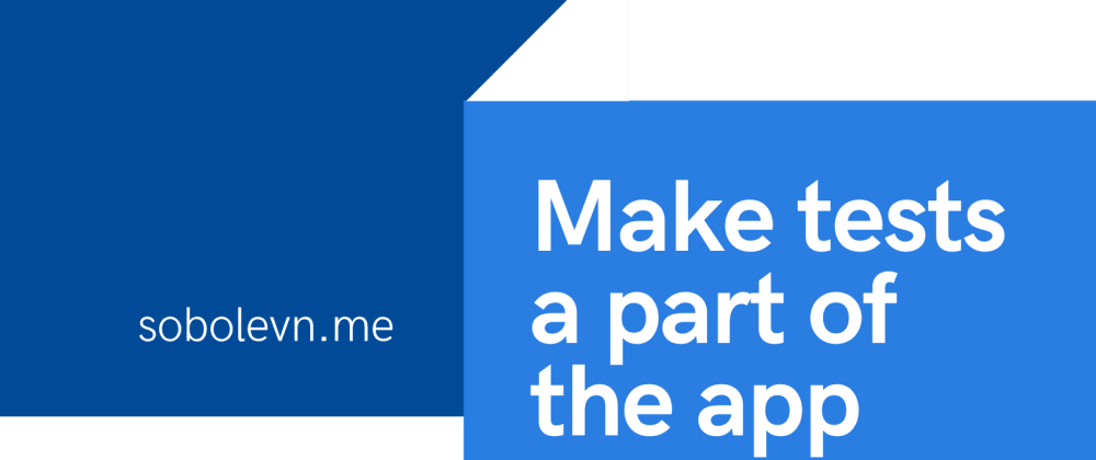 Cover image for Make tests a part of your app