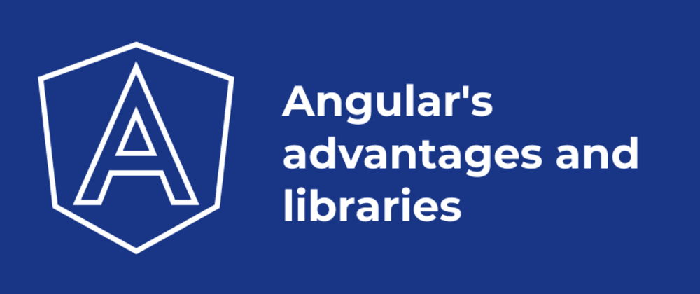 Cover image for Angular's main advantages and libraries to use