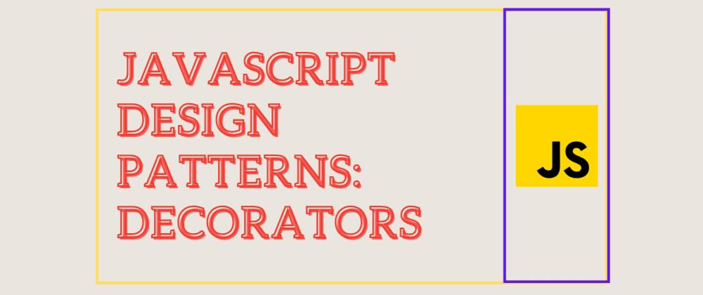 Cover image for JavaScript design patterns: Decorators
