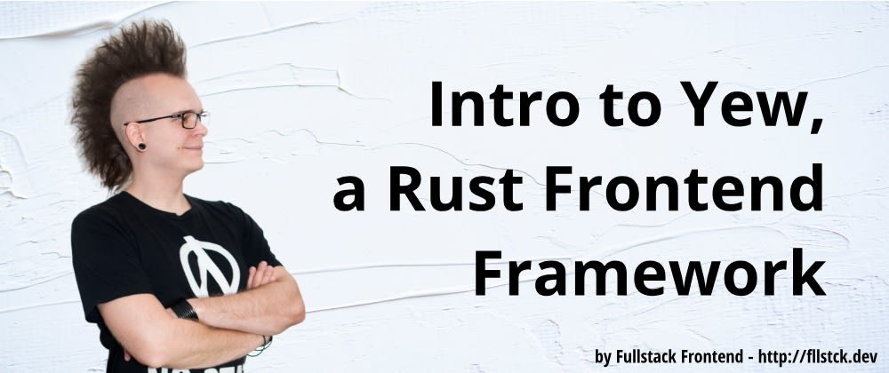 Cover image for Intro to Yew, a Rust Frontend Framework