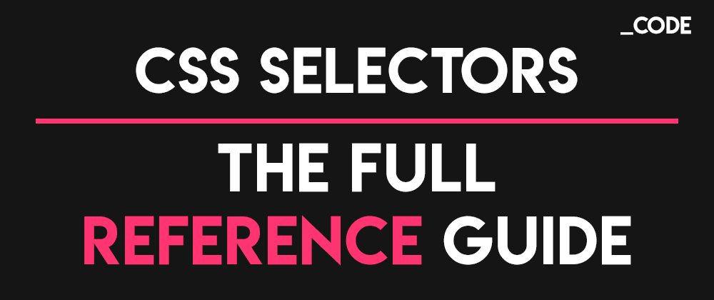 Cover image for CSS Selectors: The Full Reference Guide 🚀