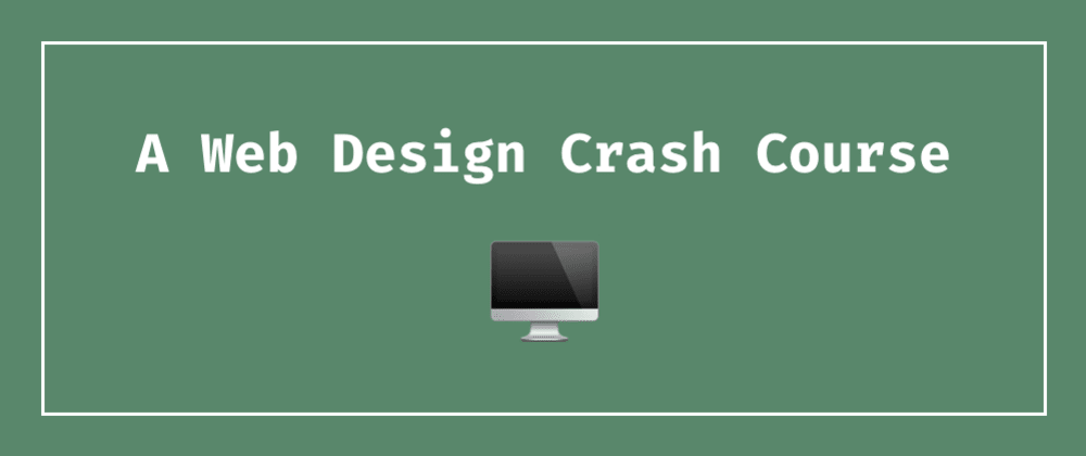 Cover image for A Web Design Crash Course: From one non-designer to another