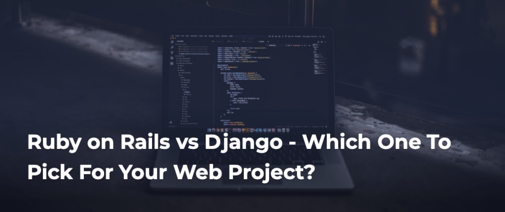 Cover image for Ruby on Rails vs Django – Which One To Pick For Your Web Project?