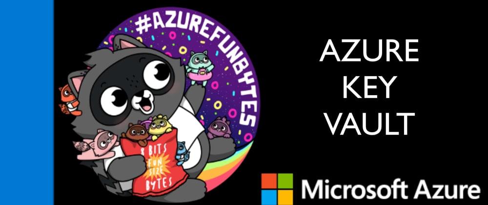 Cover image for AzureFunBytes New Episode Reminder - 11/12/2020 2 PM EST - @Azure Key Vault w/ @wiredcanuck