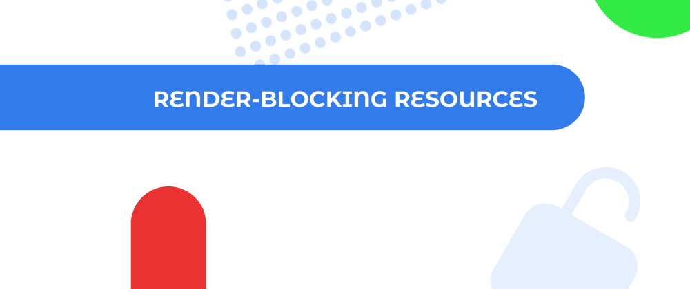 Cover image for Render-Blocking Resources