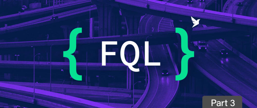 Cover image for Getting started with FQL, FaunaDB's native query language - part 3