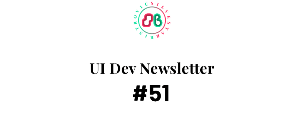 Cover image for UI Dev Newsletter #51