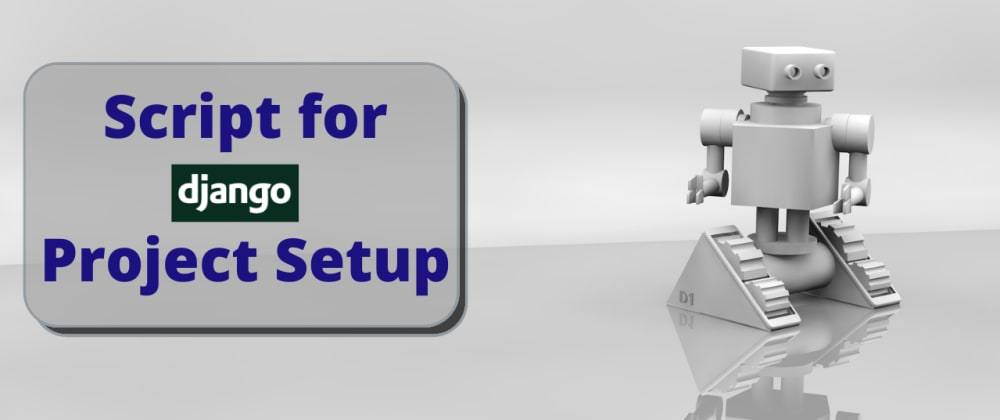 Cover image for I made a Boilerplate Script for Django Project Setup