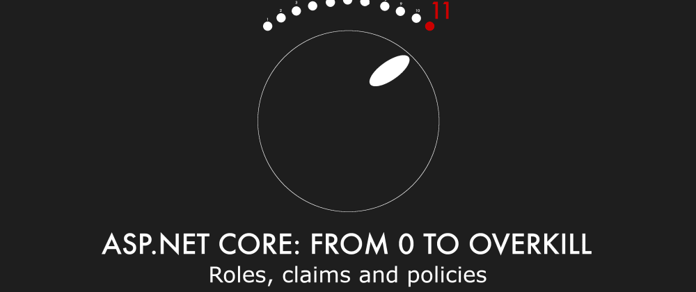 Cover image for Episode 019 - Roles, claims and policies - ASP.NET Core: From 0 to overkill