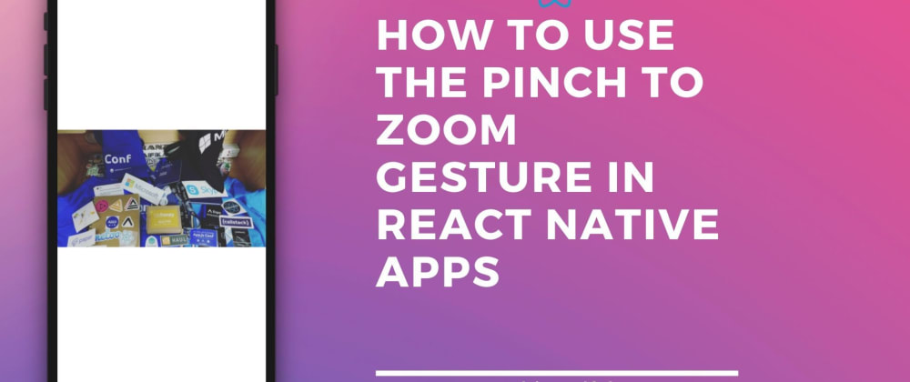Cover image for How to use Pinch to Zoom Gesture in React Native apps