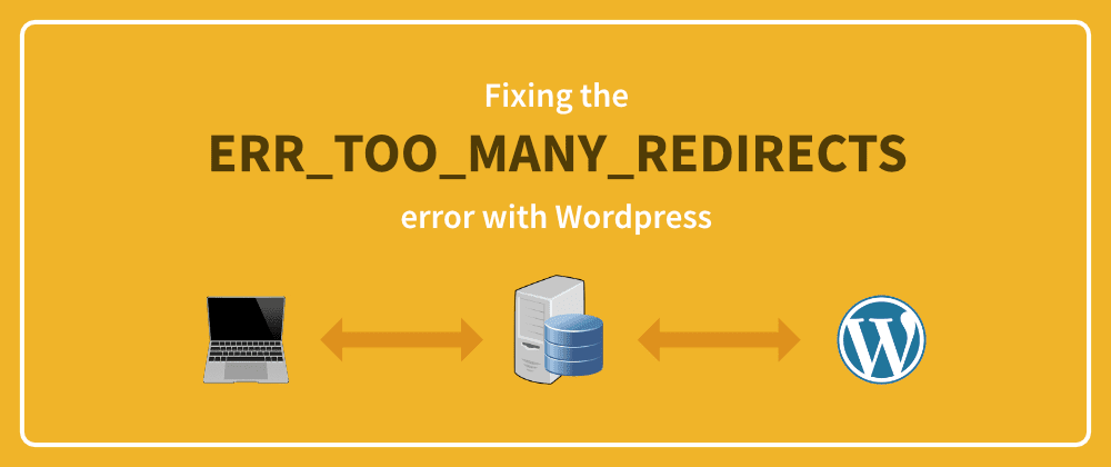 Cover image for Fixing the ERR_TOO_MANY_REDIRECTS error with Wordpress