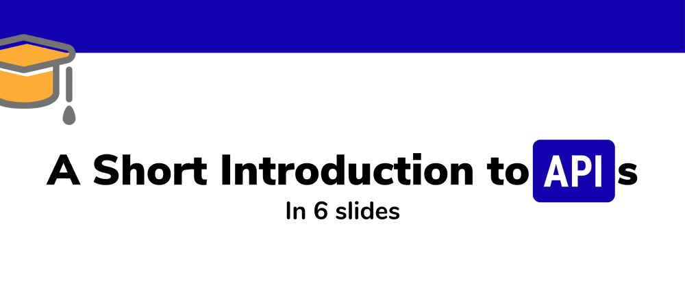 Cover image for A Short Introduction to APIs in 6 slides