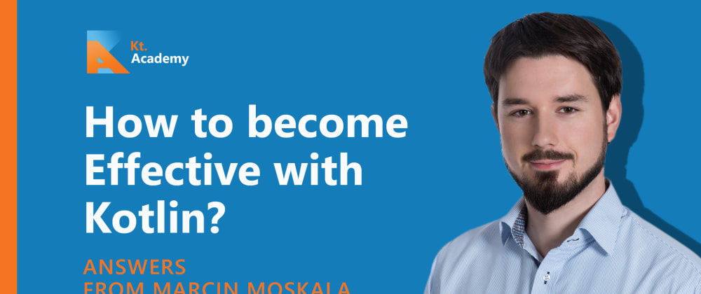 How to become Effective with Kotlin? Answers from Marcin Moskala