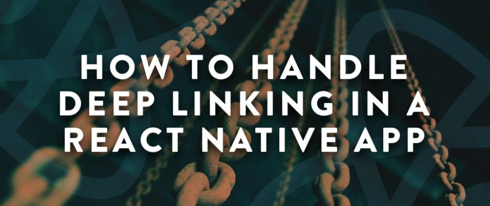Cover image for How To Handle Deep Linking in a React Native App