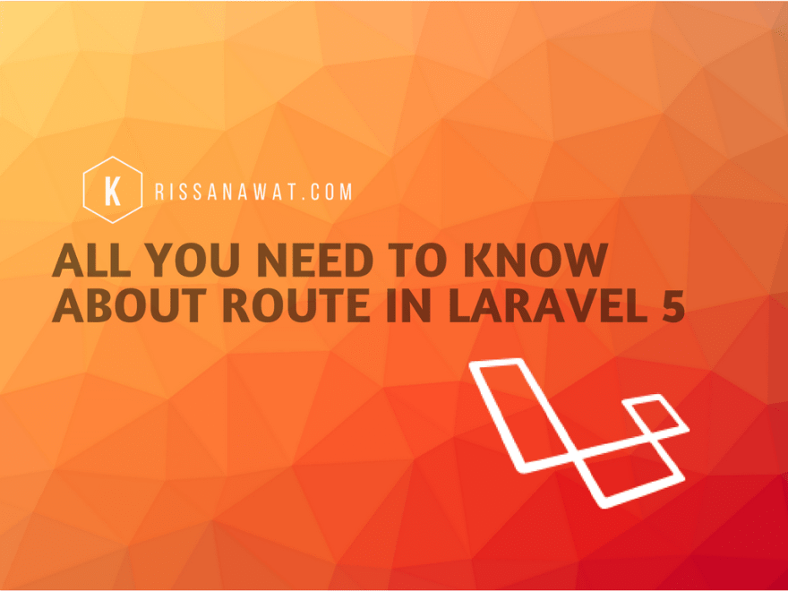 All you need to know about Route in Laravel 5 - DEV Community