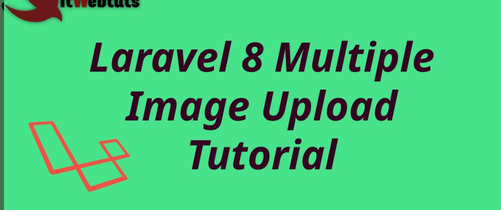Cover image for Laravel 8 Multiple Image Upload Example