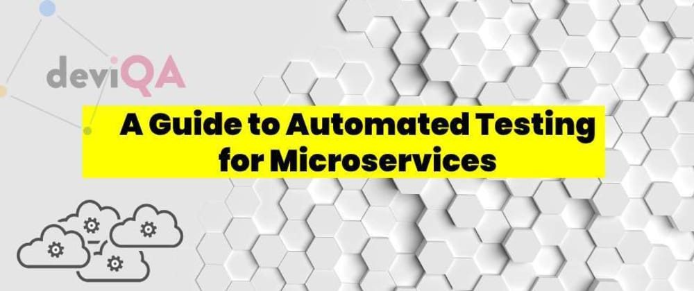 Cover image for A Guide to automated testing for microservices