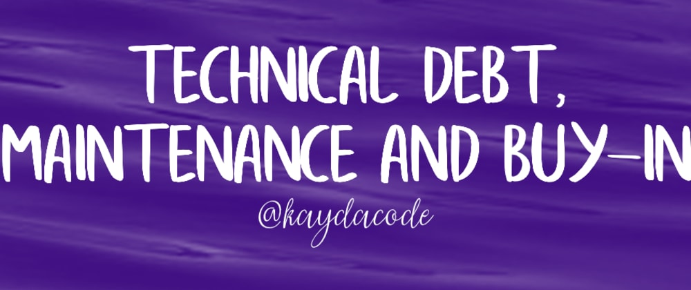 Cover image for Technical Debt, Maintenance and Buy-In
