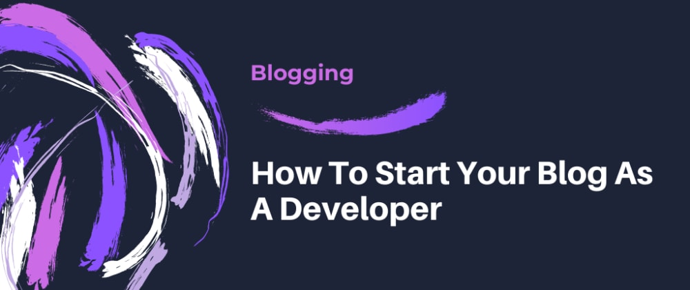 Cover image for How To Start Your Blog As A Developer