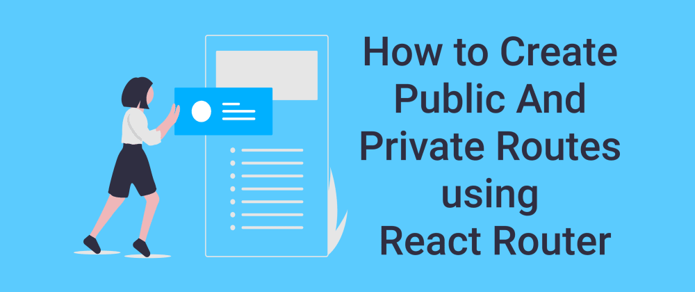 Cover Image for How to Create Public And Private Routes using ReactRouter