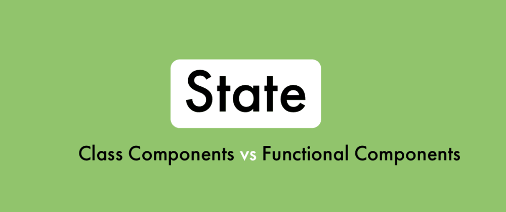 Cover image for State usage in Functional and Class Components in React