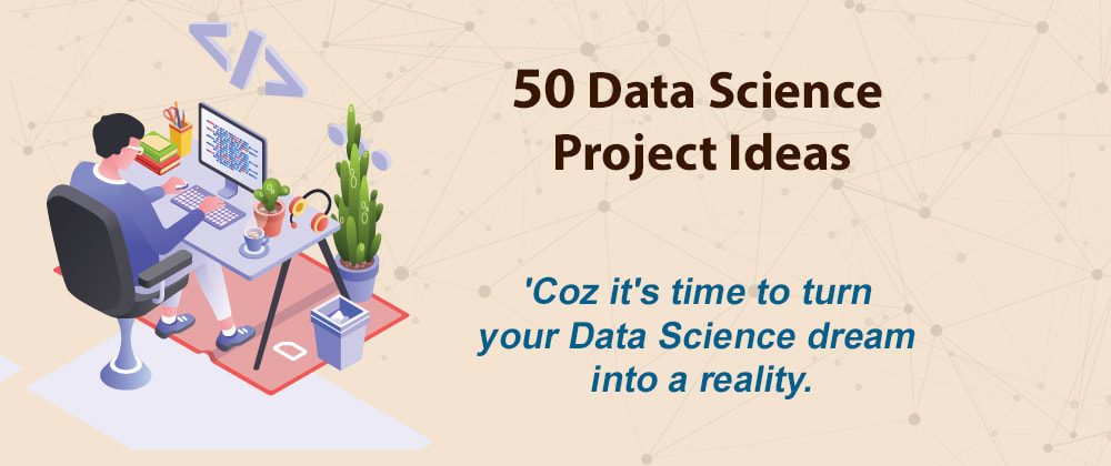 Cover image for 50 Top Data Science Project Ideas for Beginners and Experts
