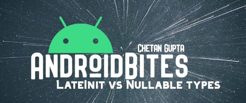 Cover image for lateinit vs nullable type | KnowYourKotlin