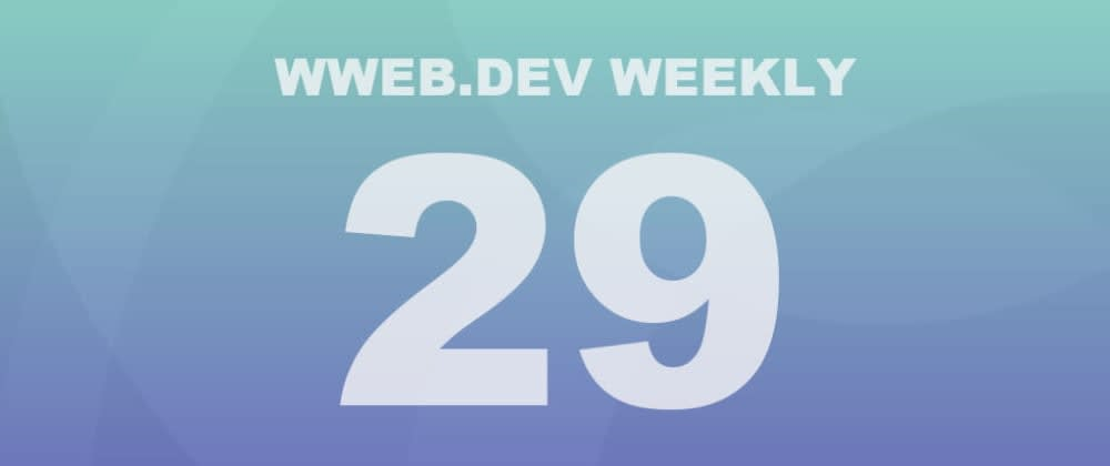 Cover image for Weekly web development update #29