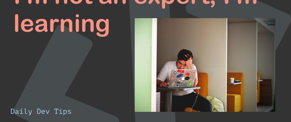 Cover image for I'm not an expert; I'm learning