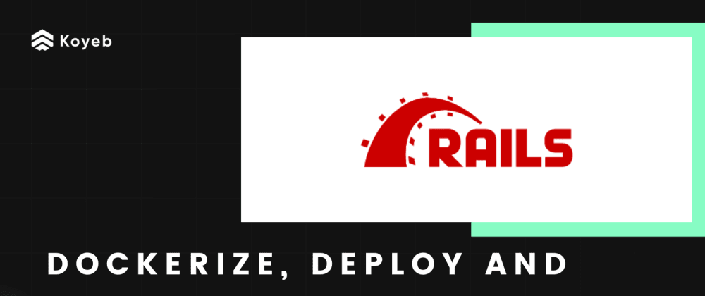 Cover image for Dockerize, Deploy and Run a Ruby on Rails application on Koyeb
