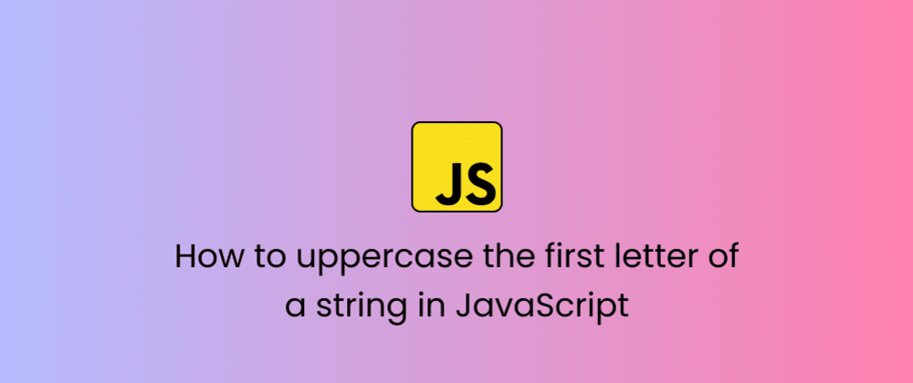 Cover image for How to uppercase the first letter of a string in JavaScript