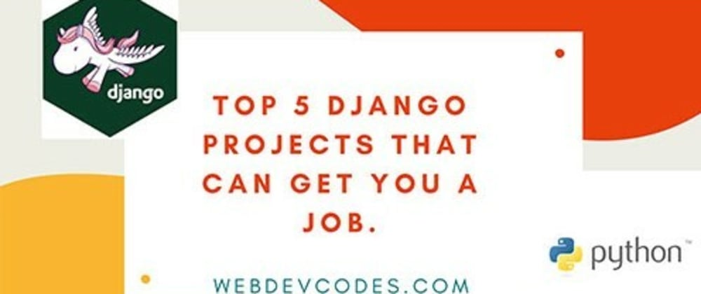 Cover image for Top 5 Django projects that can get you a job.