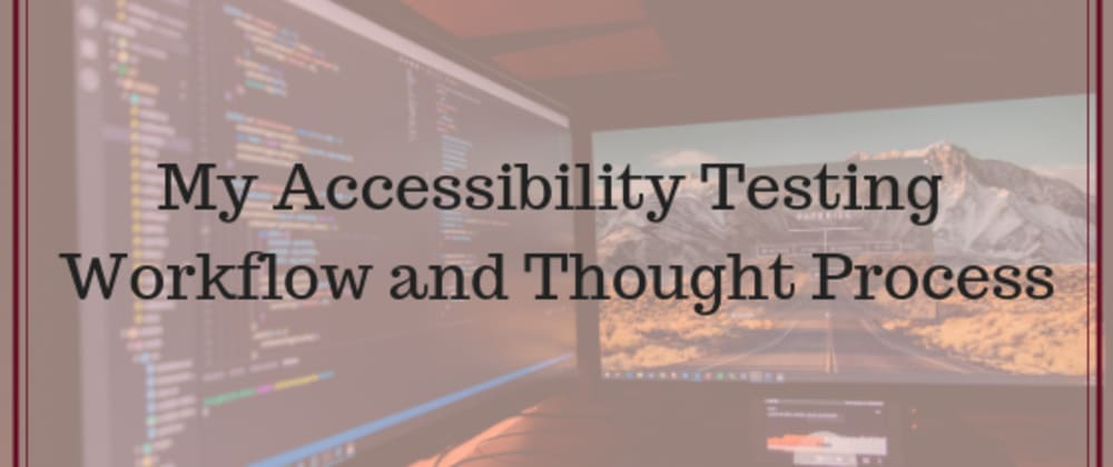 Cover image for My Web Accessibility Testing Process