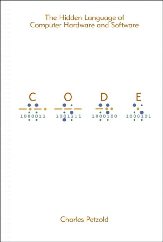 CODE: The Hidden Language of Computer Hardware and Software by Charles Petzold