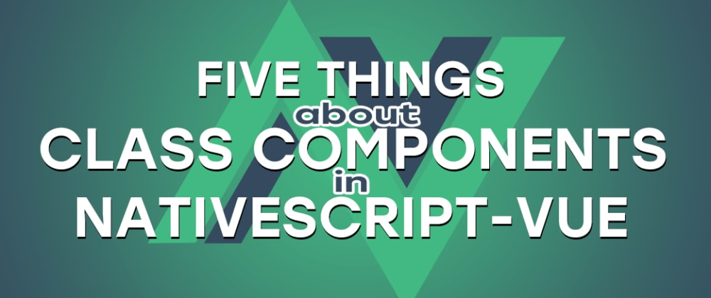 Cover image for NativeScript-Vue Class Components Examined