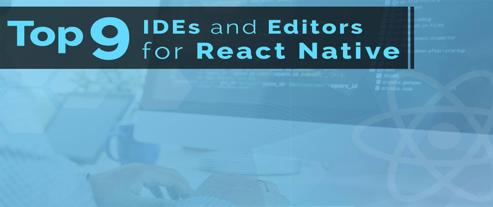 Cover image for 9 React Native IDEs and Editors for React Native App Development