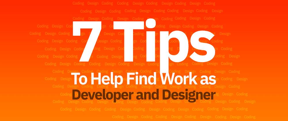 Cover image for Finding Work as a Web Developer or Designer | 7 Tips