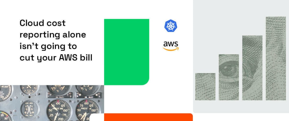 Cover image for Cloud cost reporting alone isn't going to cut your AWS bill