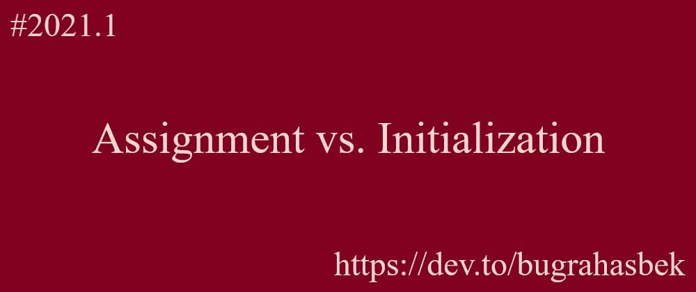 Cover image for Assingment vs. Initialization in C++