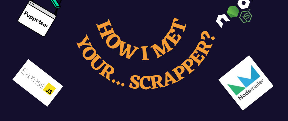 Cover image for How I met your...Scraper?
