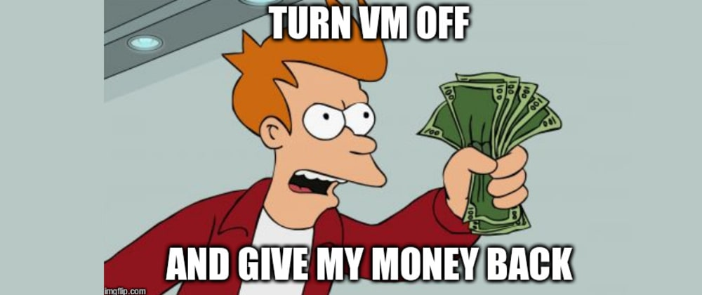 Cover image for Turn VM off and give my money back