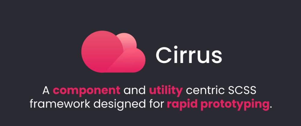 Cover image for Released Cirrus 0.6.1 🚀 - A component and utility centric SCSS framework designed for rapid prototyping.
