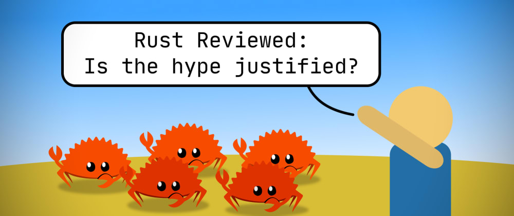 Cover image for 🦀 Rust Reviewed: Is the hype justified? 🦀