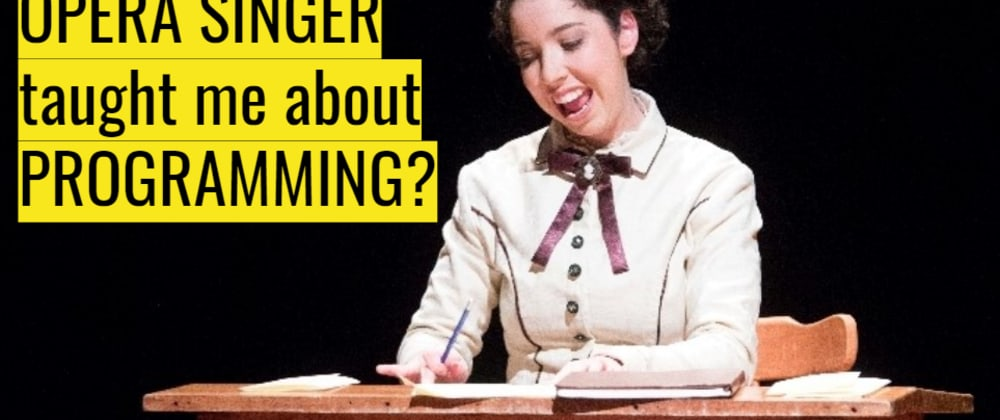 Cover image for What has being an opera singer taught me about programming?