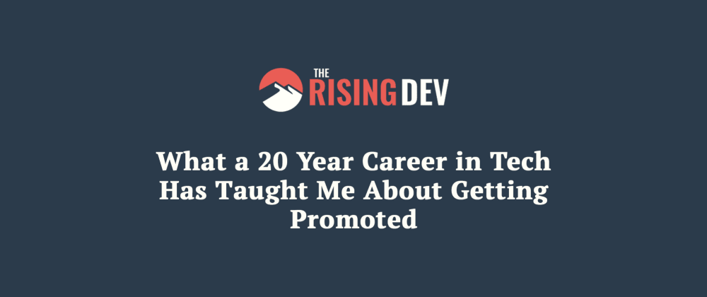 Cover image for What a 20 Year Career in Tech Has Taught Me About Getting Promoted