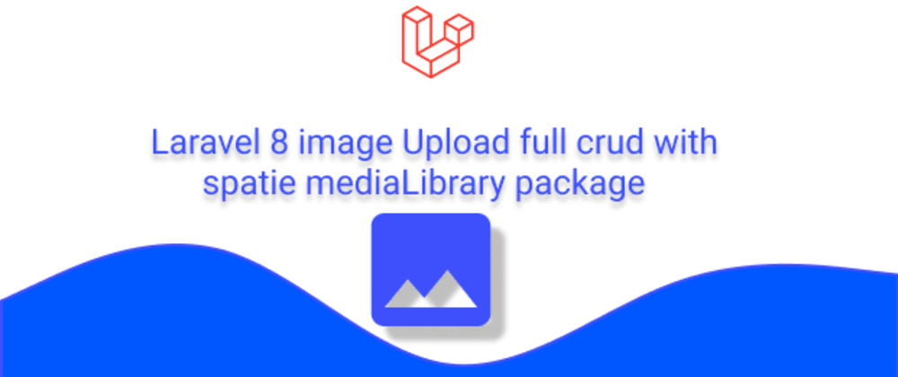 Cover image for Laravel 8 image Upload crud using spatie mediaLibrary package