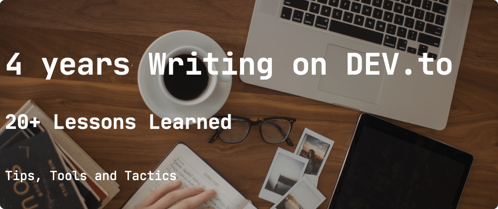 Cover image for 20+ Lessons I've Learned Writing on DEV for 4 Years